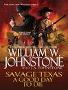 A Good Day to Die (eBook): Savage Texas Series, Book 1