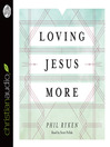 Loving Jesus More (MP3)