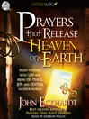 Prayers that Release Heaven on Earth (MP3): Align Yourself with God and Bring His Peace, Joy, and Revival to Your World
