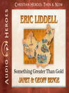 Eric Liddell (MP3): Something Greater Than Gold