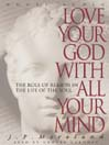 Love Your God with All Your Mind (MP3): The Role of Reason in the Life of the Soul