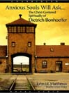 Anxious Souls Will Ask (MP3): The Christ Centered Spirituality of Dietrich Bonhoeffer