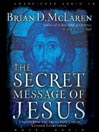 The Secret Message of Jesus (MP3): Uncovering the Truth that could Change Everything