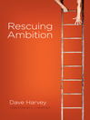 Rescuing Ambition (MP3): Rescue Ambition from Suspicion by Putting it to Work for the Glory of God
