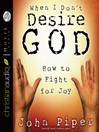 When I Don't Desire God (MP3): How to Fight for Joy