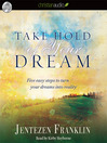 Take Hold of Your Dream (MP3): Five Easy Steps to Turn Your Dreams into Reality