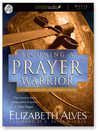 Becoming a Prayer Warrior (MP3): A Guide to Effective and Powerful Prayer