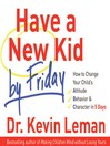 Have a New Kid by Friday (MP3): How to Change Your Child's Attitude, Behavior & Character in 5 Days