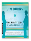The Purity Code (MP3): Conversations with Trusted Youth Experts on Healthy Sexuality