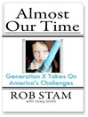 Almost Our Time (MP3): Generation X Takes On America's Challenges