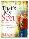 That's My Son (MP3): How Moms Can Guide Boys to Become Men of Character