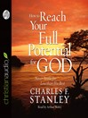 How to Reach Your Full Potential for God (MP3): Never Settle for Less Than His Best!