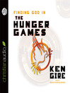 Finding God in the Hunger Games (MP3): Why the Movie Matters to the Generation That Will Go Through Them
