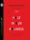 The Hole in Our Holiness (MP3): Filling the Gap between Gospel Passion and the Pursuit of Godliness