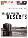 Through Painted Deserts (MP3): Light, God, & Beauty on the Open Road