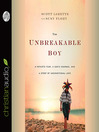 The Unbreakable Boy (MP3): A Father's Fear, a Son's Courage, and a Story of Unconditional Love