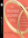 For Married Women Only (MP3): Three Principles for Honoring Your Husband