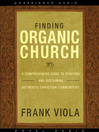 Finding Organic Church (MP3): A Comprehensive Guide to Starting and Sustaining Authentic Christian Communities
