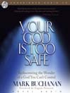 Your God Is Too Safe (MP3): Rediscovering the Wonder of a God You Can't Control