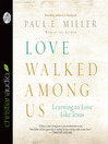 Love Walked Among Us (MP3): Learning to Love Like Jesus