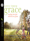 Give Them Grace (MP3): Dazzling Your Kids With the Love of Jesus