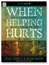 When Helping Hurts (MP3): How to Alleviate Poverty without Hurting the Poor...and Yourself