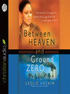 Between Heaven and Ground Zero (MP3): One Woman's Struggle for Survival and Faith in the Ashes of 9/11