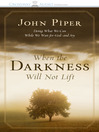 When the Darkness Will Not Lift (MP3): Doing What We Can While We Wait for God--and Joy