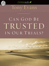 Can God Be Trusted in Our Trials? (MP3)
