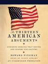 The Thirteen American Arguments (MP3): Enduring Debates That Define and Inspire Our Country
