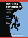 Business Adventures (MP3): Twelve Classic Tales from the World of Wall Street