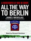 All the Way to Berlin (MP3): A Paratrooper at War in Europe