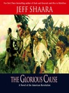 The Glorious Cause (MP3): A Novel of the American Revolution