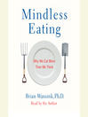 Mindless Eating (MP3): Why We Eat More Than We Think