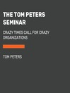 The Tom Peters Seminar (MP3): Crazy Times Call for Crazy Organizations
