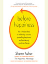 Before Happiness (MP3): The 5 Hidden Keys to Achieving Success, Spreading Happiness, and Sustaining Positive Change