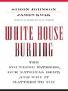 White House Burning (MP3): Why America Can't Solve Its Debt Problem—And Why It Matters to You