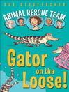 Gator on the Loose! (MP3): Animal Rescue Team Series, Book 1
