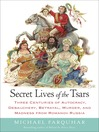 Secret Lives of the Tsars (MP3): Three Centuries of Autocracy, Debauchery, Betrayal, Murder, and Madness from Romanov Russia