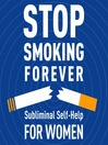 Stop Smoking Forever--For Women (MP3): Subliminal Self-Help: Subliminal Self Help