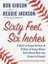 Sixty Feet, Six Inches (MP3): A Hall of Fame Pitcher & A Hall of Fame Hitter Talk about How the Game Is Played