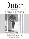 Dutch (MP3): A Memoir of Ronald Reagan