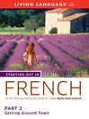 Starting Out in French (MP3): Part 2—Getting Around Town