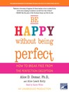 Be Happy Without Being Perfect (MP3): How to Break Free from the Perfection Deception