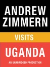 "Andrew Zimmern visits Uganda (MP3): From ""The Bizarre Truth"", Chapter 4"