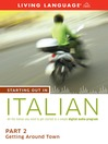 Starting Out in Italian (MP3): Part 2—Getting Around Town