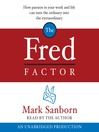 The Fred Factor (MP3): How Passion In Your Work and Life Can Turn the Ordinary Into the Extraordinary