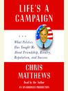 Life's a Campaign (MP3): What Politics Has Taught Me About Friendship, Rivalry, Reputation, and Success