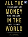 All the Money in the World (MP3): How the Forbes 400 Make—and Spend—Their Fortunes