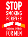 Stop Smoking--For Men (MP3): Subliminal Self Help